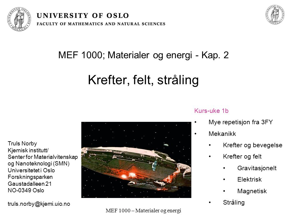 MEF 1000 – Materialer og energi Gravitasjon Newtons gravitasjonslov: Gjenstand med masse m ved jordoverflaten: F = gm der g er tyngdeakselerasjonen; g = 9,8 N/kg = 9,8 m/s 2.