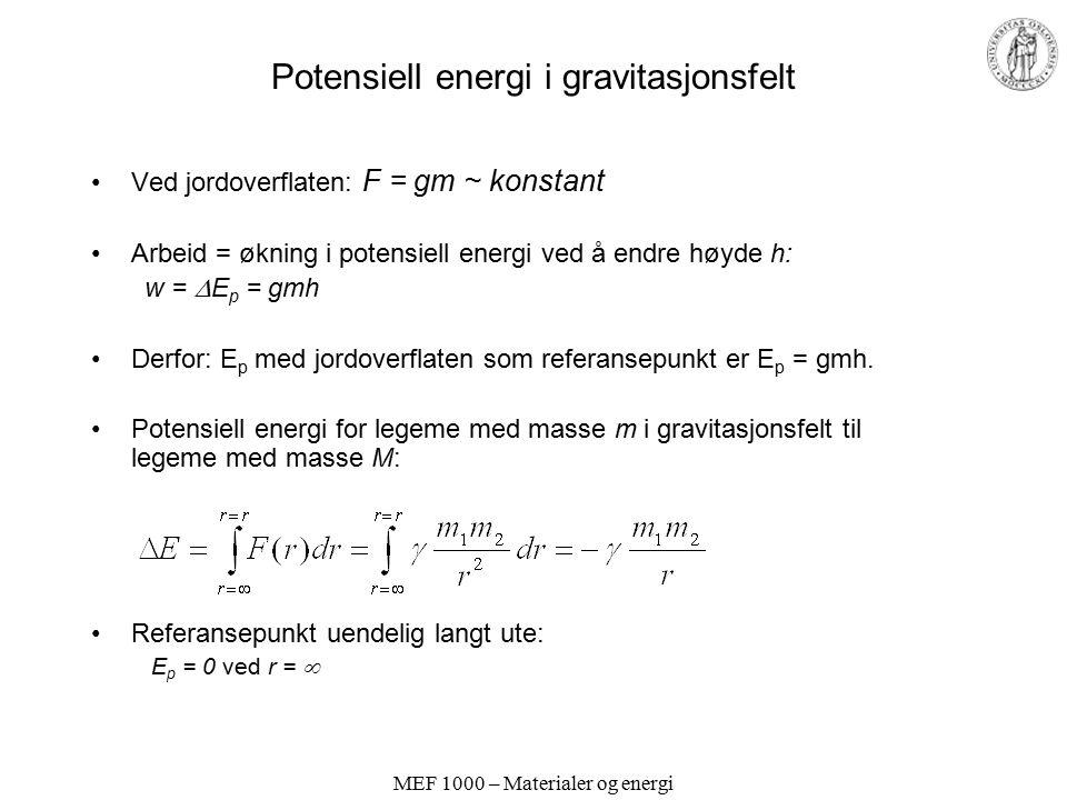 MEF 1000 – Materialer og energi Potensiell energi i gravitasjonsfelt Ved jordoverflaten: F = gm ~ konstant Arbeid = økning i potensiell energi ved å e