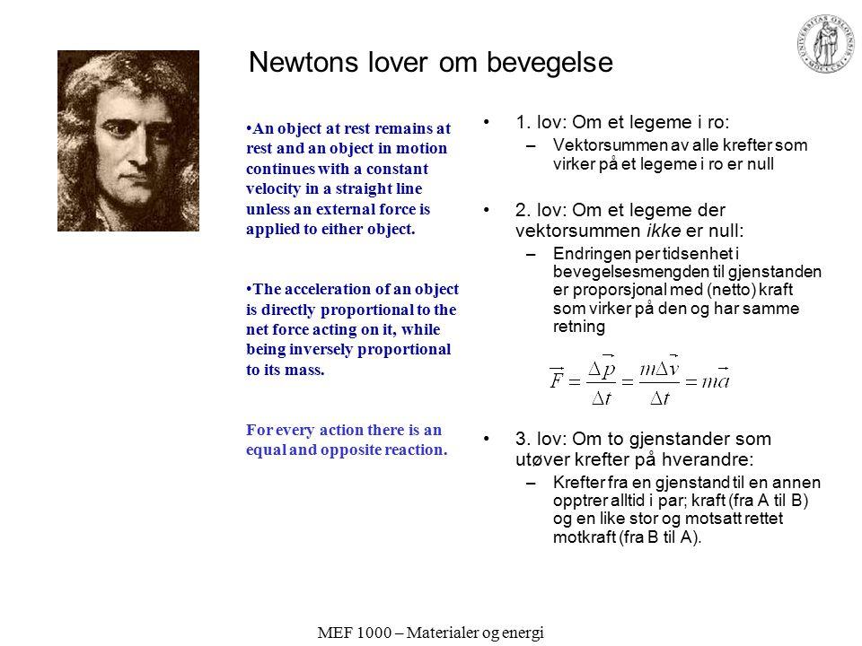 MEF 1000 – Materialer og energi Newtons lover om bevegelse 1. lov: Om et legeme i ro: –Vektorsummen av alle krefter som virker på et legeme i ro er nu