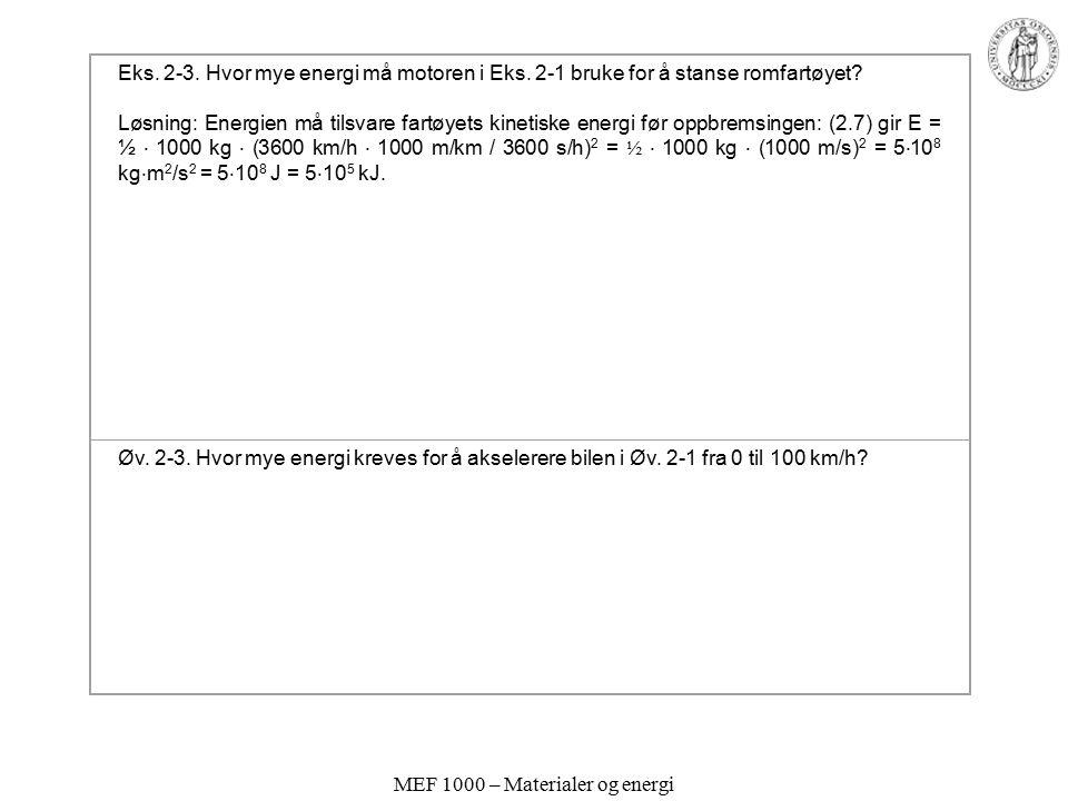 MEF 1000 – Materialer og energi Eks. 2-3. Hvor mye energi må motoren i Eks. 2-1 bruke for å stanse romfartøyet? Løsning: Energien må tilsvare fartøyet