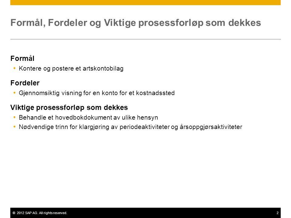 ©2012 SAP AG. All rights reserved.2 Formål, Fordeler og Viktige prosessforløp som dekkes Formål  Kontere og postere et artskontobilag Fordeler  Gjen