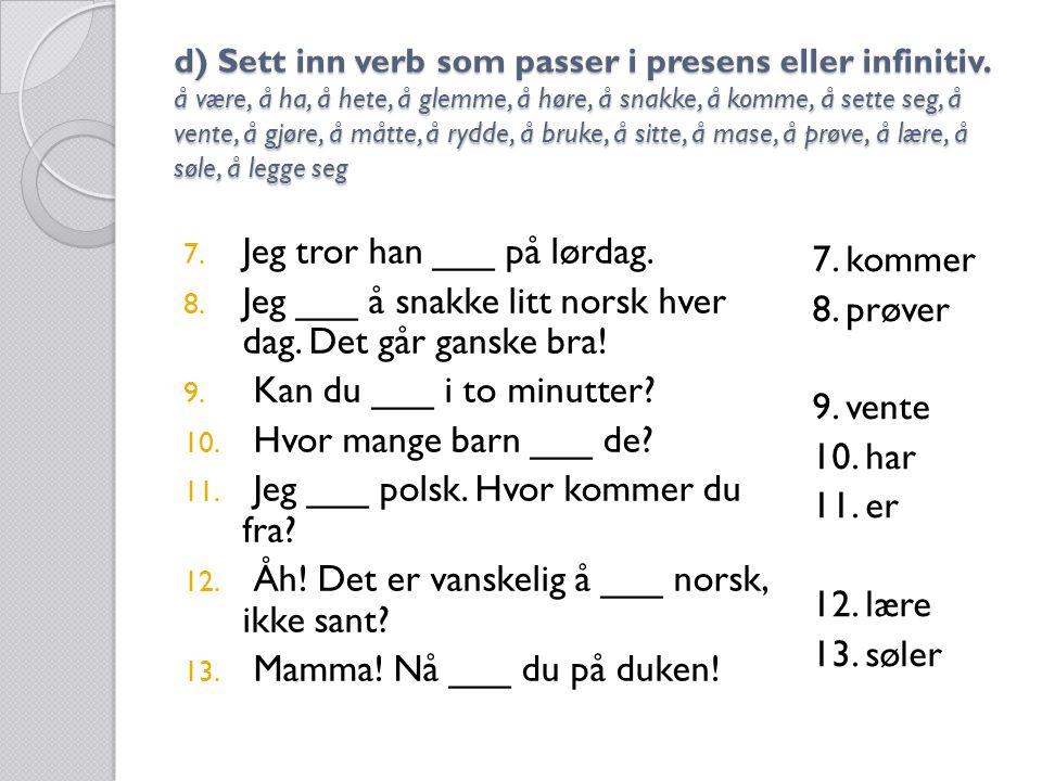 d) Sett inn verb som passer i presens eller infinitiv.