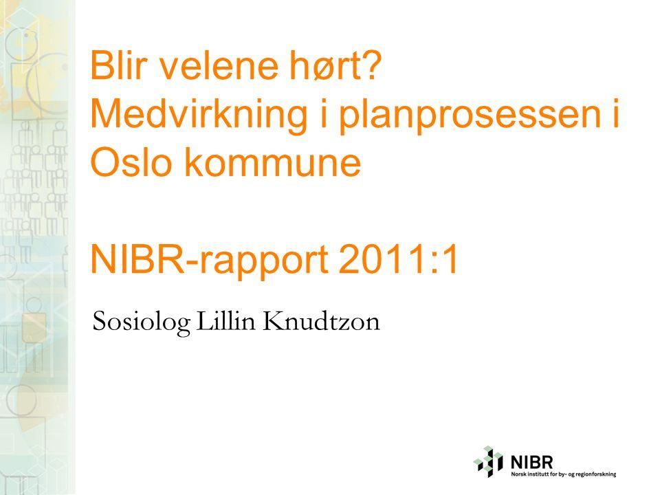 Blir velene hørt? Medvirkning i planprosessen i Oslo kommune NIBR-rapport 2011:1 Sosiolog Lillin Knudtzon