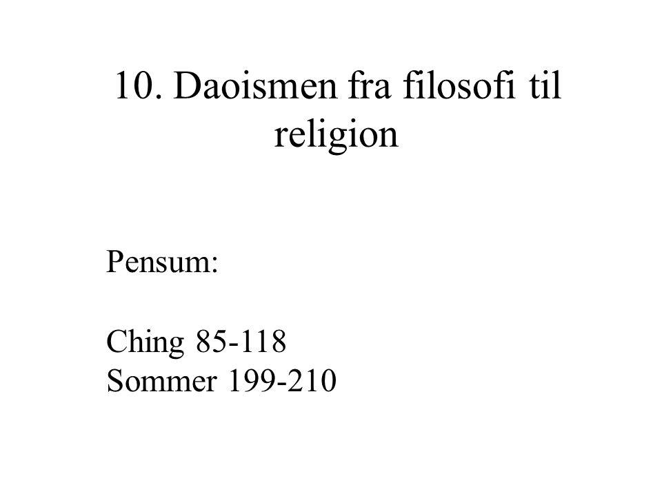 10. Daoismen fra filosofi til religion Pensum: Ching 85-118 Sommer 199-210