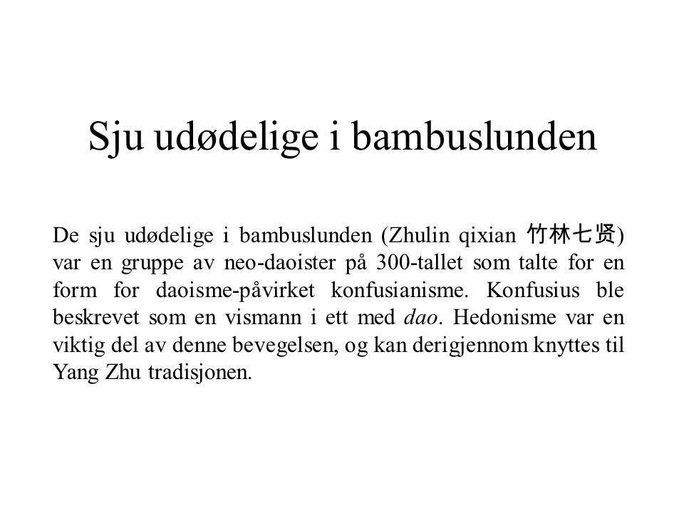 Sju udødelige i bambuslunden De sju udødelige i bambuslunden (Zhulin qixian 竹林七贤 ) var en gruppe av neo-daoister på 300-tallet som talte for en form f