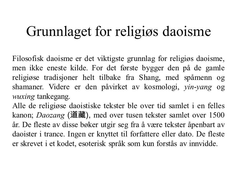 Grunnlaget for religiøs daoisme Filosofisk daoisme er det viktigste grunnlag for religiøs daoisme, men ikke eneste kilde. For det første bygger den på