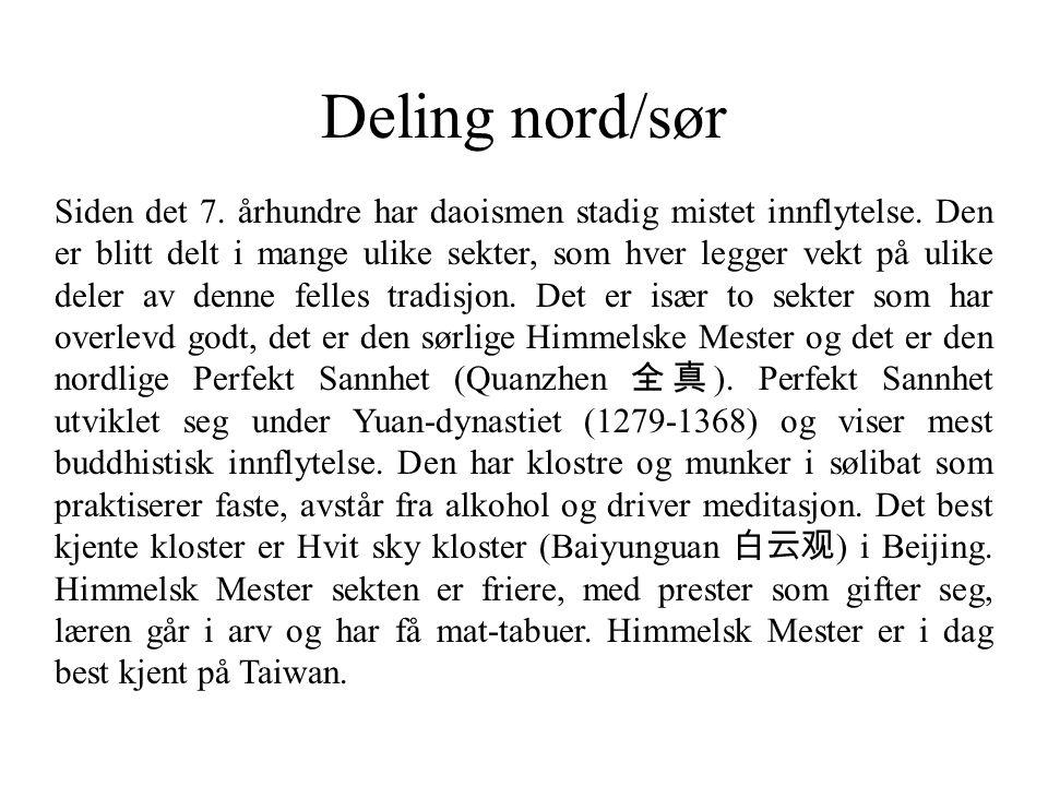 Deling nord/sør Siden det 7. århundre har daoismen stadig mistet innflytelse. Den er blitt delt i mange ulike sekter, som hver legger vekt på ulike de