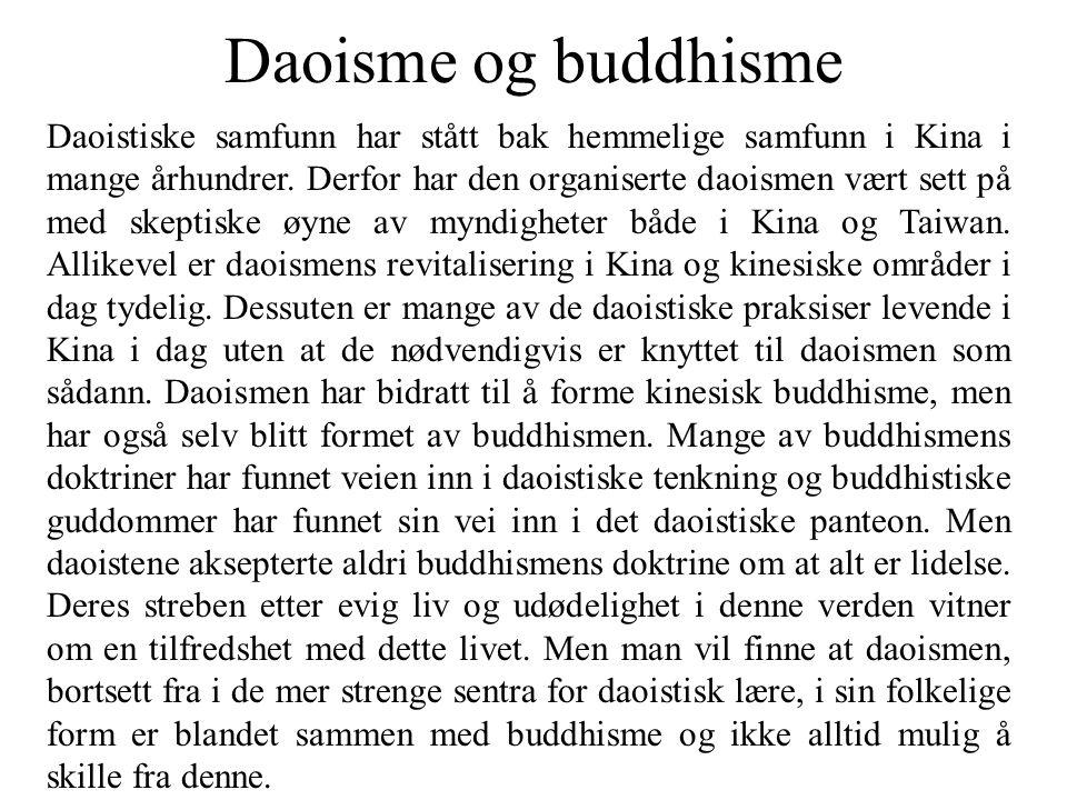 Daoisme og buddhisme Daoistiske samfunn har stått bak hemmelige samfunn i Kina i mange århundrer. Derfor har den organiserte daoismen vært sett på med