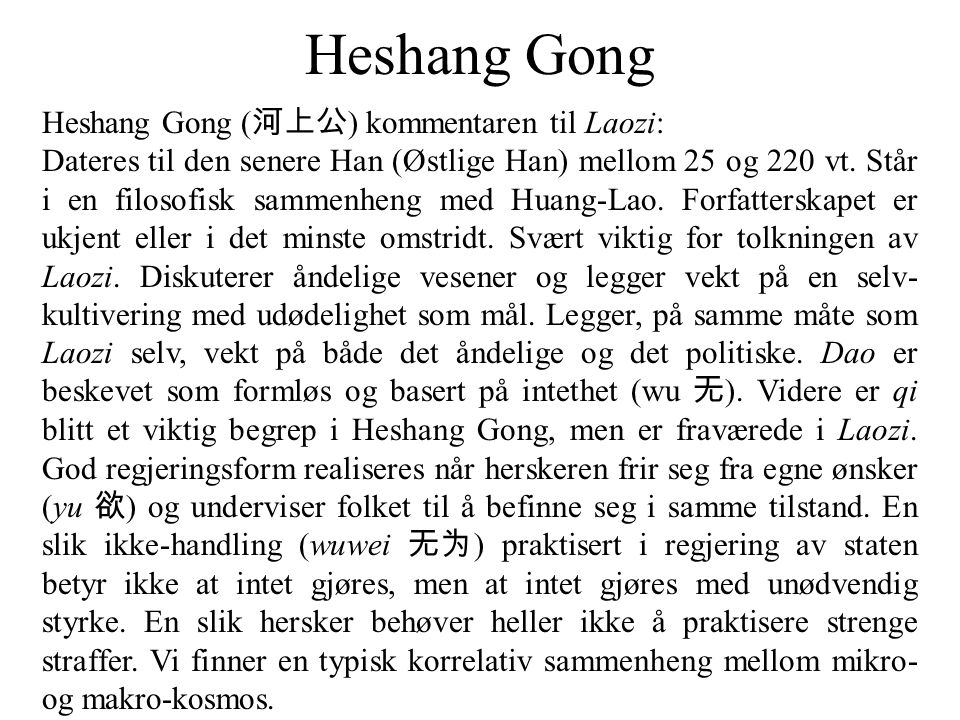 Heshang Gong Heshang Gong ( 河上公 ) kommentaren til Laozi: Dateres til den senere Han (Østlige Han) mellom 25 og 220 vt. Står i en filosofisk sammenheng