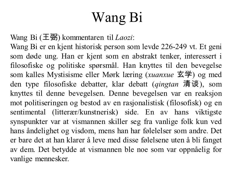 Wang Bi Wang Bi ( 王弼 ) kommentaren til Laozi: Wang Bi er en kjent historisk person som levde 226-249 vt. Et geni som døde ung. Han er kjent som en abs