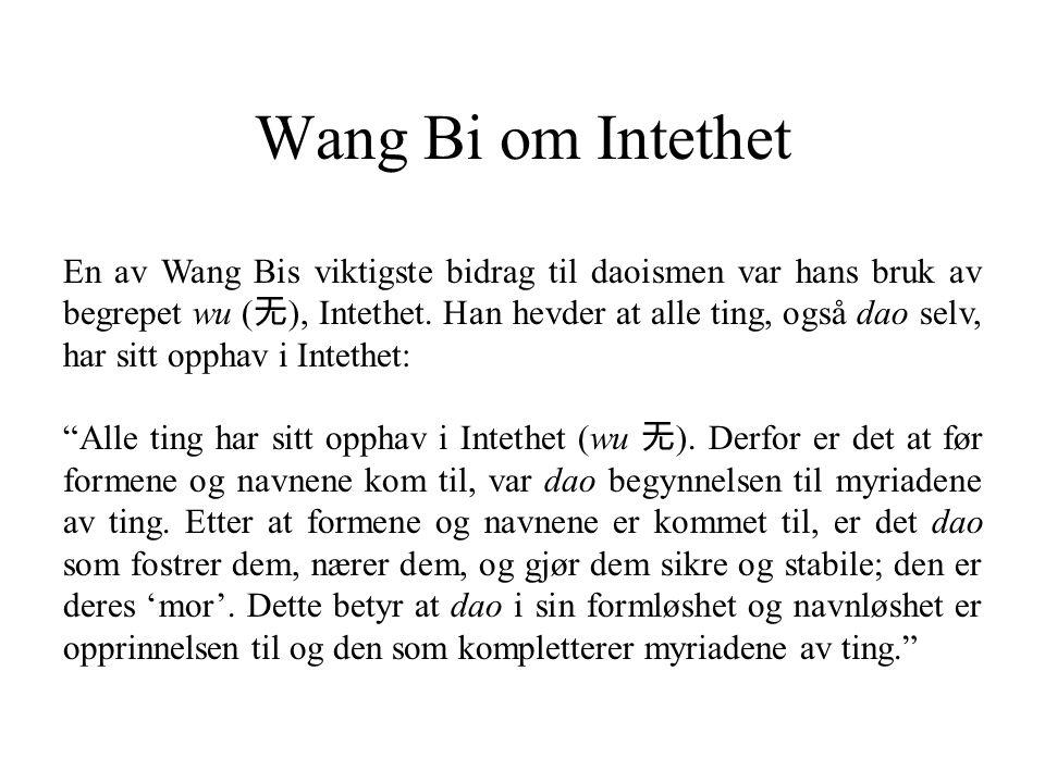 Wang Bi om Intethet En av Wang Bis viktigste bidrag til daoismen var hans bruk av begrepet wu ( 无 ), Intethet. Han hevder at alle ting, også dao selv,