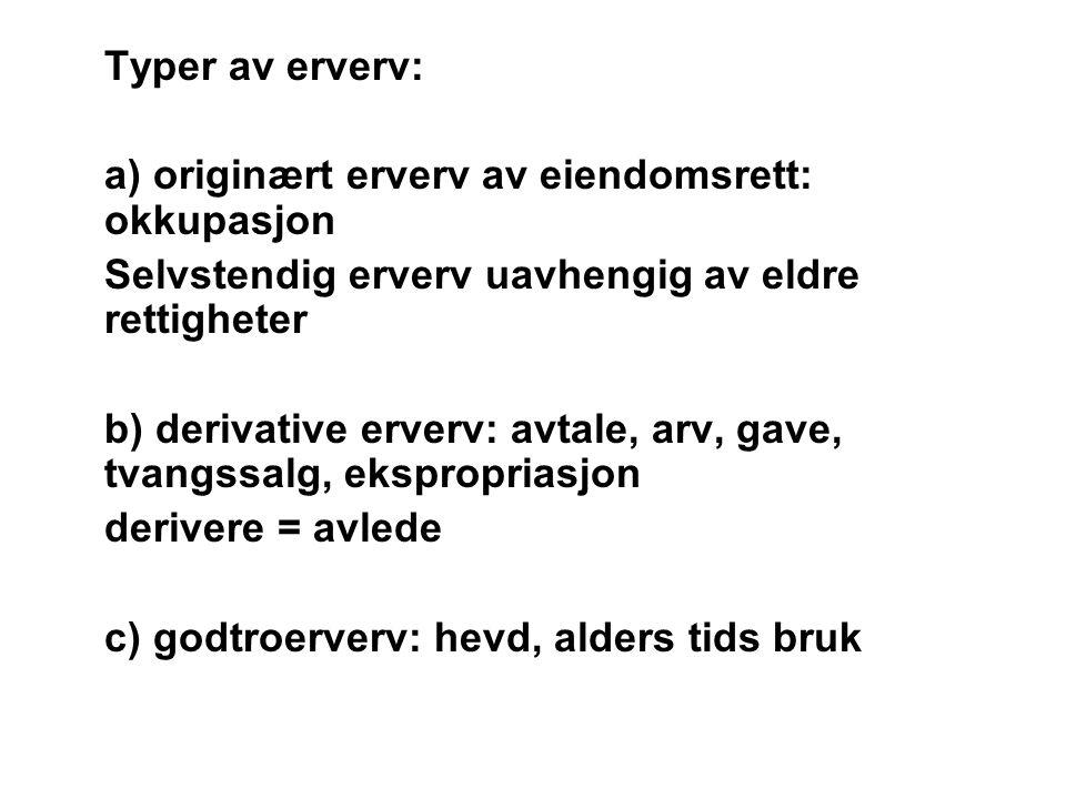 Rådighet som hevdsvilkår Eiendomshevd: Råde over eiendommen som sin egen, jfr.
