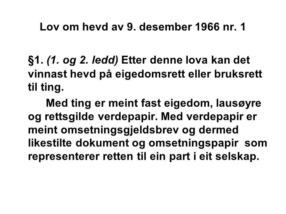 Lov om hevd av 9. desember 1966 nr. 1 §1. (1. og 2. ledd) Etter denne lova kan det vinnast hevd på eigedomsrett eller bruksrett til ting. Med ting er