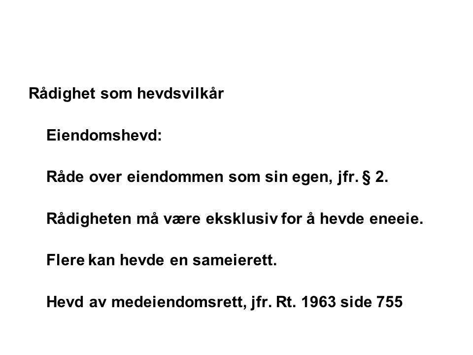 Rådighet som hevdsvilkår Eiendomshevd: Råde over eiendommen som sin egen, jfr. § 2. Rådigheten må være eksklusiv for å hevde eneeie. Flere kan hevde e