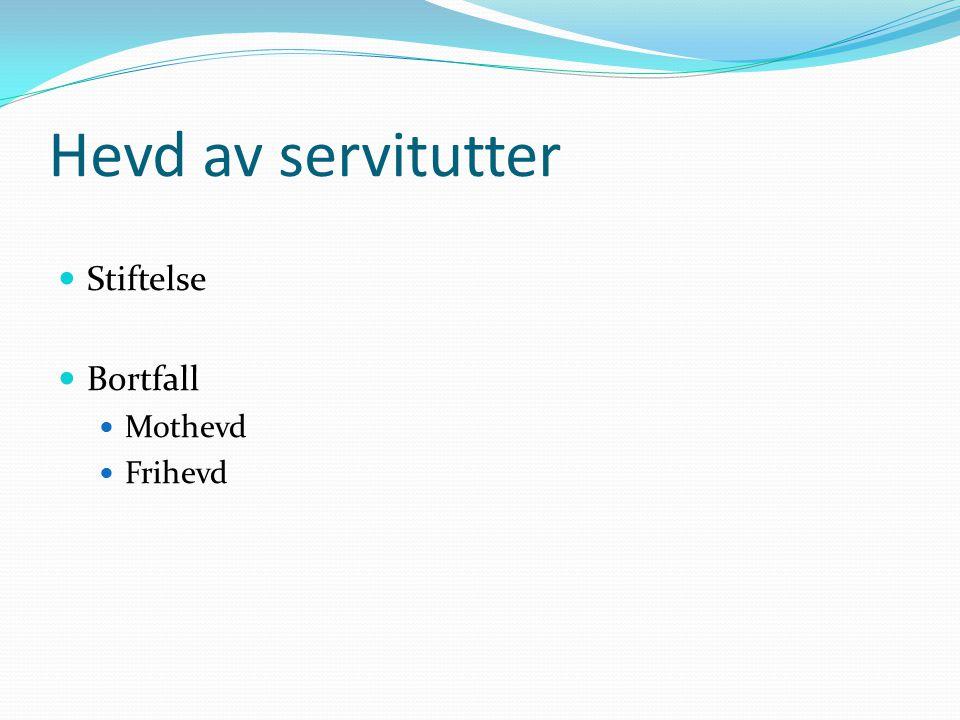 Hevd av servitutter Stiftelse Bortfall Mothevd Frihevd
