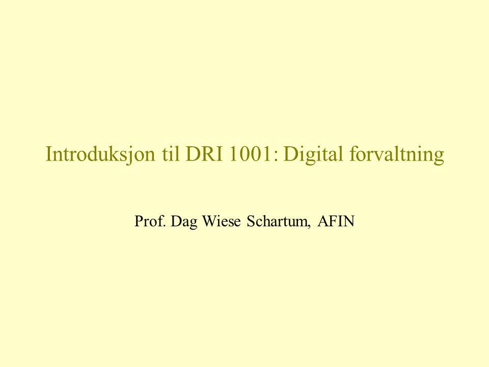 Introduksjon til DRI 1001: Digital forvaltning Prof. Dag Wiese Schartum, AFIN