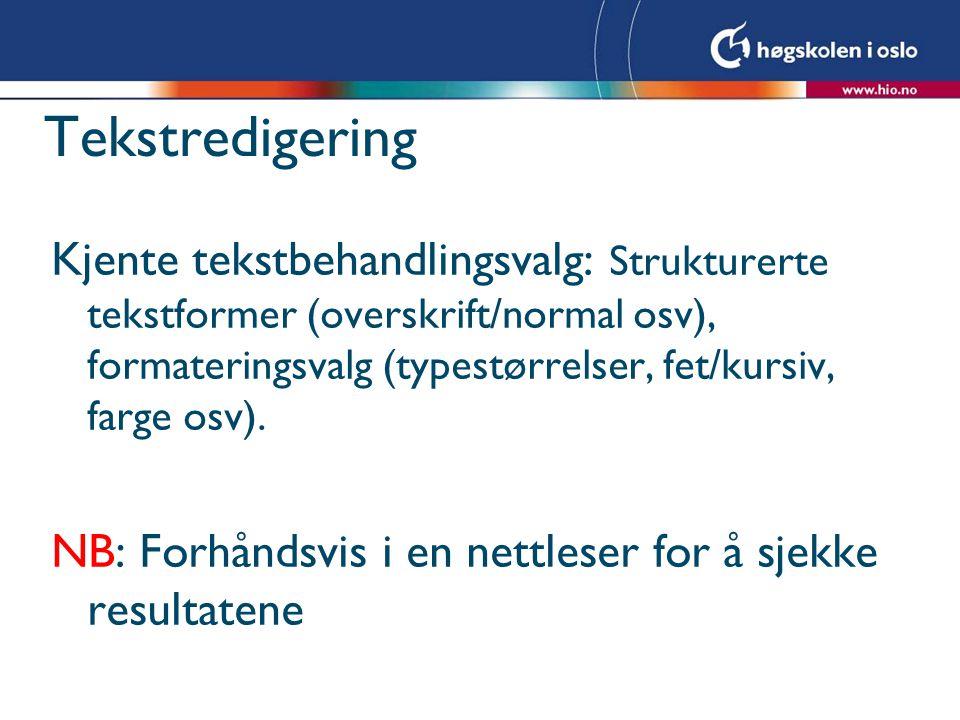 Tekstredigering Kjente tekstbehandlingsvalg: Strukturerte tekstformer (overskrift/normal osv), formateringsvalg (typestørrelser, fet/kursiv, farge osv).