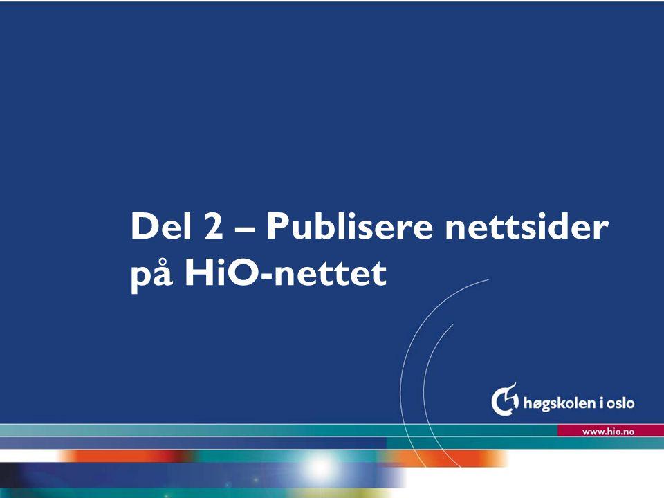 Høgskolen i Oslo Del 2 – Publisere nettsider på HiO-nettet