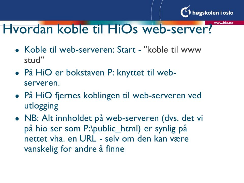 Hvordan koble til HiOs web-server? l Koble til web-serveren: Start -