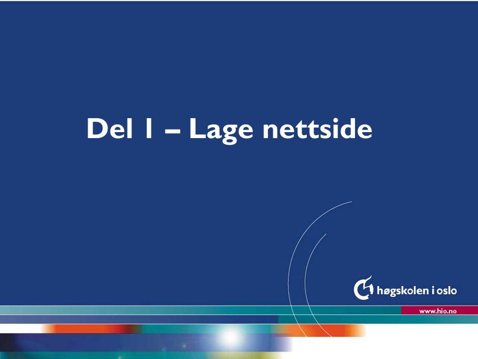 Hvordan lage hjemmeside.(Prinsippene) 1. Lag en side med ønsket innhold, utseende og lenker.