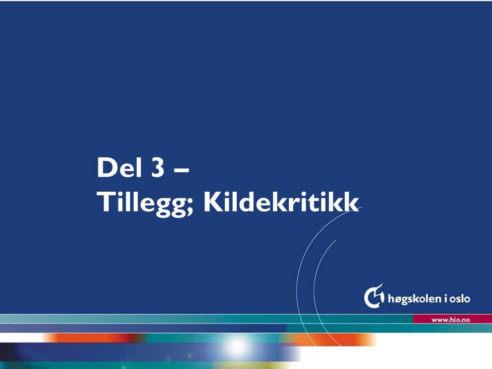 Høgskolen i Oslo Del 3 – Tillegg; Kildekritikk