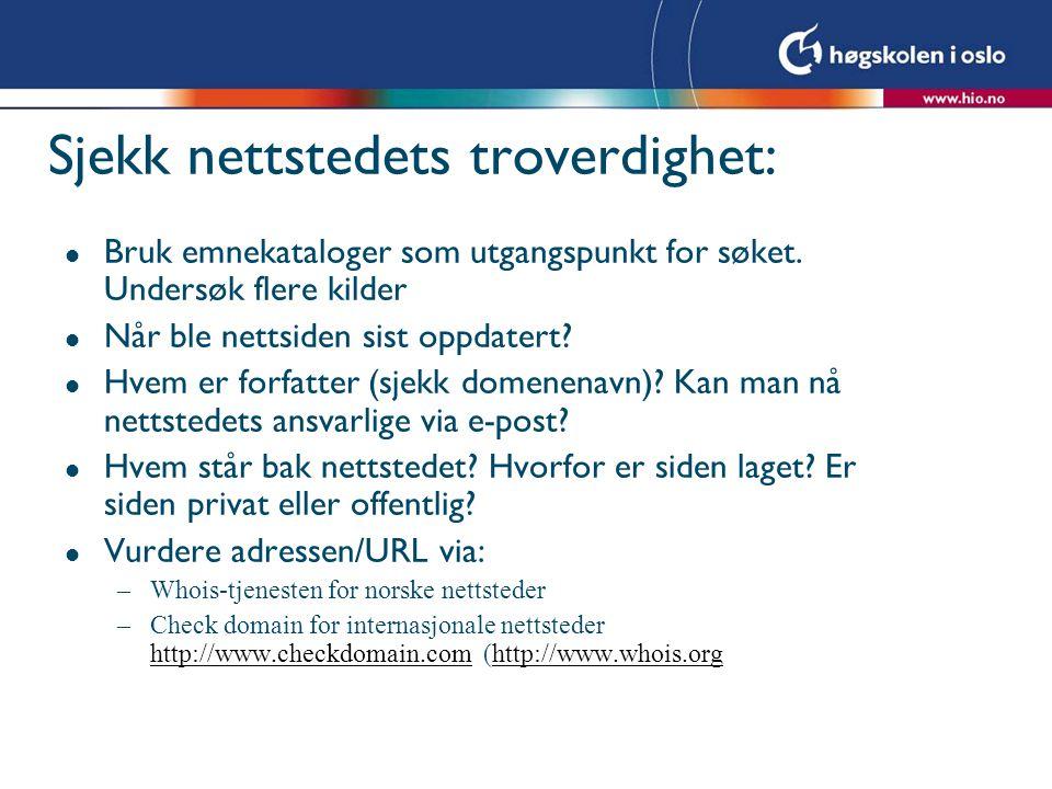 Sjekk nettstedets troverdighet: l Bruk emnekataloger som utgangspunkt for søket.