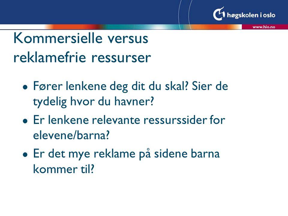 Kommersielle versus reklamefrie ressurser l Fører lenkene deg dit du skal.
