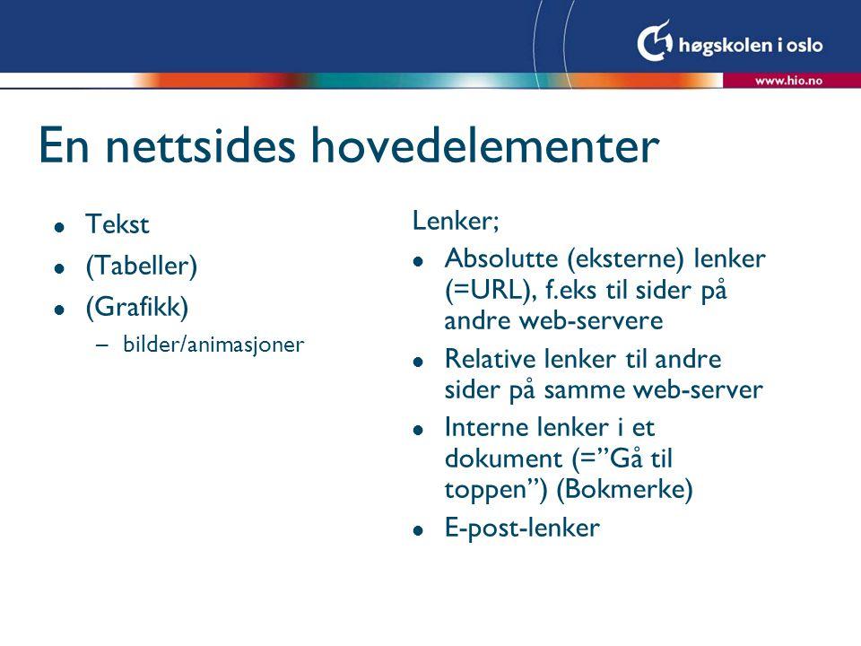 En nettsides hovedelementer l Tekst l (Tabeller) l (Grafikk) –bilder/animasjoner Lenker; l Absolutte (eksterne) lenker (=URL), f.eks til sider på andre web-servere l Relative lenker til andre sider på samme web-server l Interne lenker i et dokument (= Gå til toppen ) (Bokmerke) l E-post-lenker