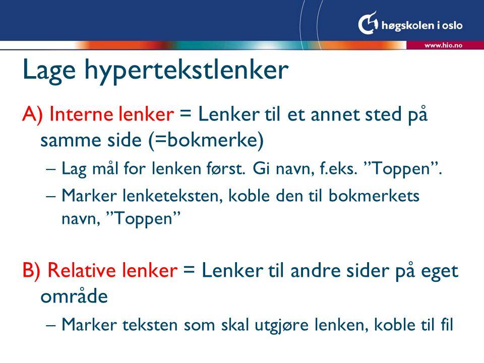 Lage hypertekstlenker A) Interne lenker = Lenker til et annet sted på samme side (=bokmerke) –Lag mål for lenken først.