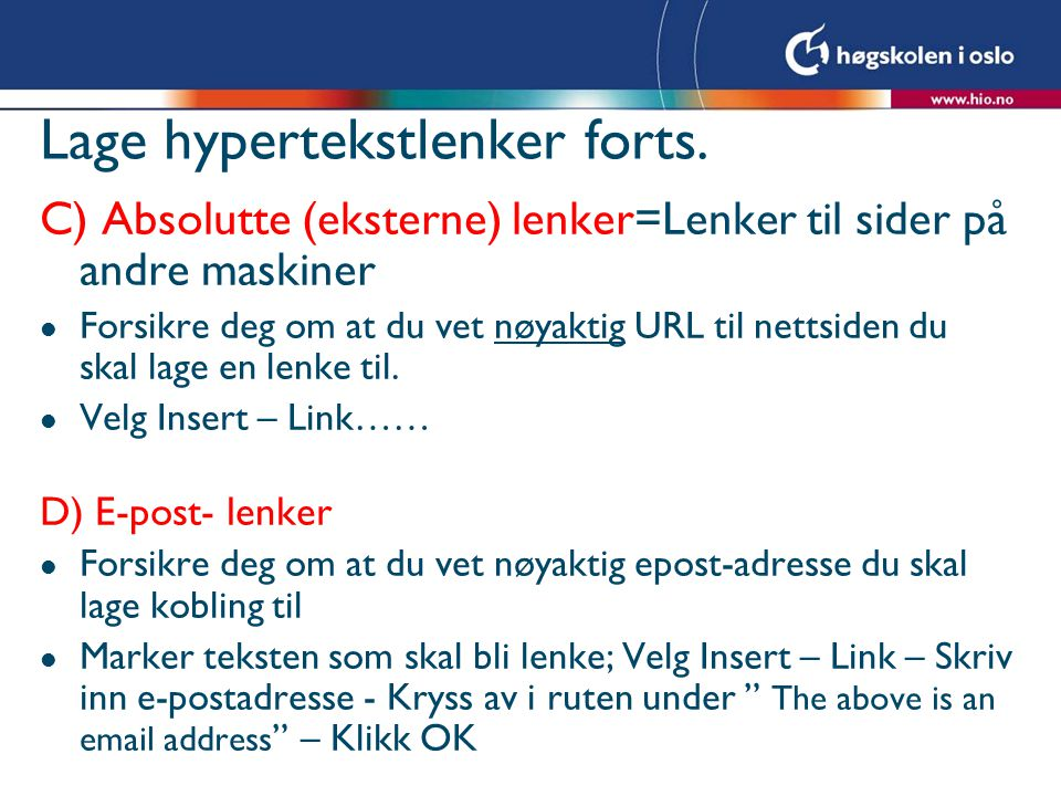 Sjekke at alt fungerer l Filnavnet index.html må være med små bokstaver l Sjekk alle lenker etter at filene er kopiert over på web-serveren.
