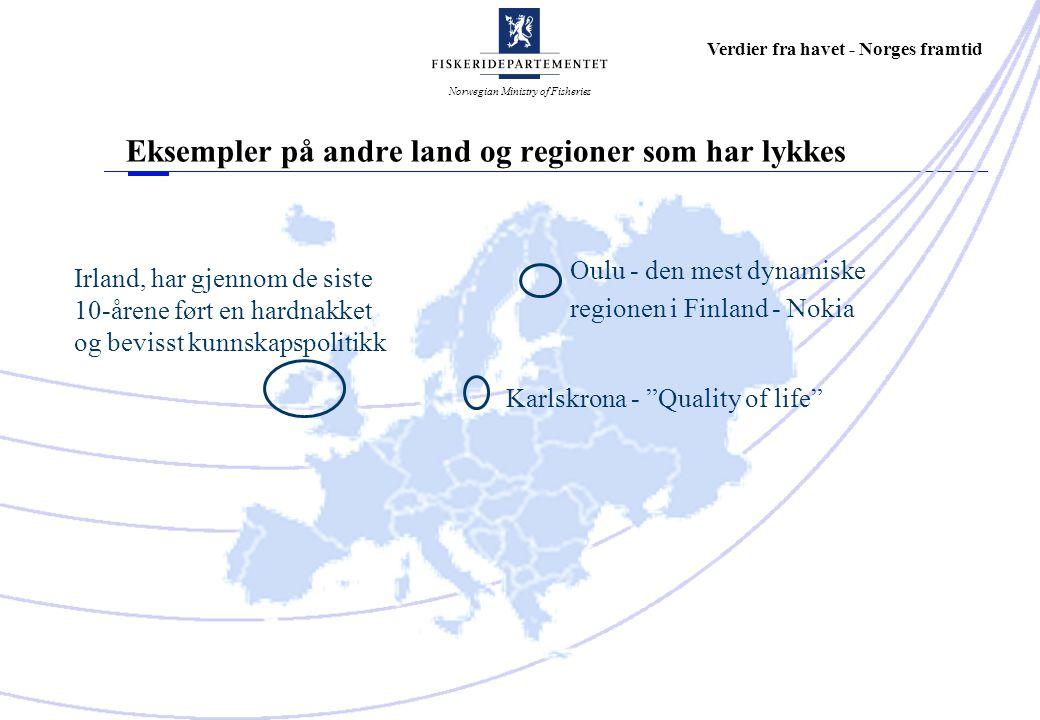 Norwegian Ministry of Fisheries Verdier fra havet - Norges framtid Eksempler på andre land og regioner som har lykkes Oulu - den mest dynamiske regionen i Finland - Nokia Irland, har gjennom de siste 10-årene ført en hardnakket og bevisst kunnskapspolitikk Karlskrona - Quality of life