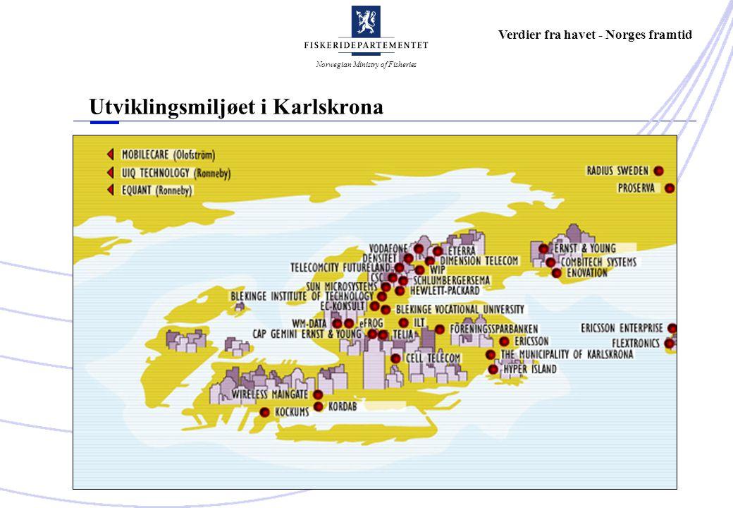 Norwegian Ministry of Fisheries Verdier fra havet - Norges framtid Utviklingsmiljøet i Karlskrona