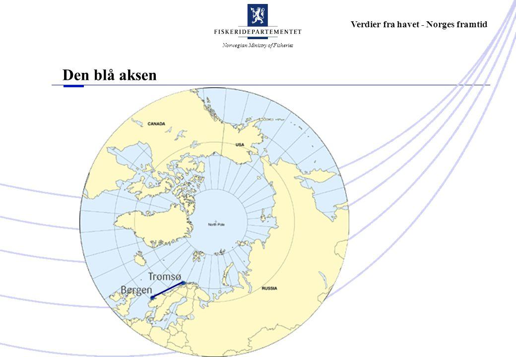 Norwegian Ministry of Fisheries Verdier fra havet - Norges framtid Den blå aksen