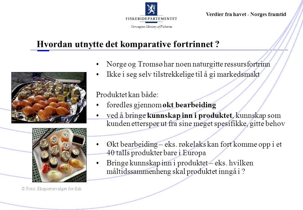 Norwegian Ministry of Fisheries Verdier fra havet - Norges framtid Hvordan utnytte det komparative fortrinnet .