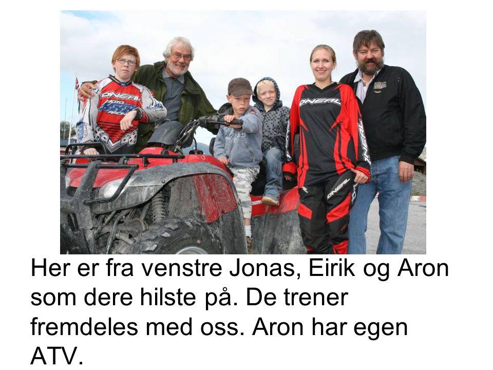 Her er fra venstre Jonas, Eirik og Aron som dere hilste på. De trener fremdeles med oss. Aron har egen ATV.