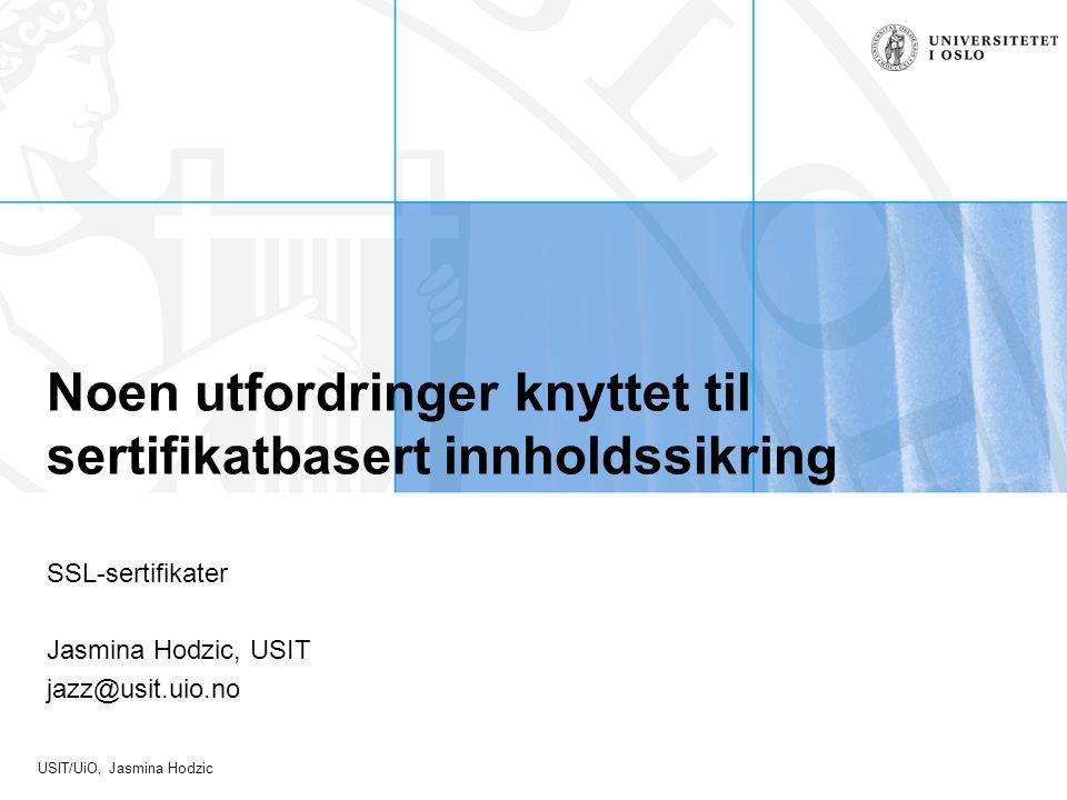 USIT/UiO, Jasmina Hodzic Noen utfordringer knyttet til sertifikatbasert innholdssikring SSL-sertifikater Jasmina Hodzic, USIT jazz@usit.uio.no