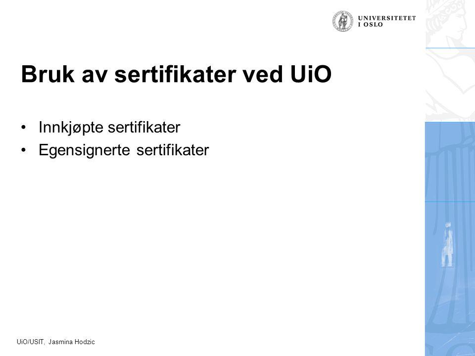UiO/USIT, Jasmina Hodzic Bruk av sertifikater ved UiO Innkjøpte sertifikater Egensignerte sertifikater