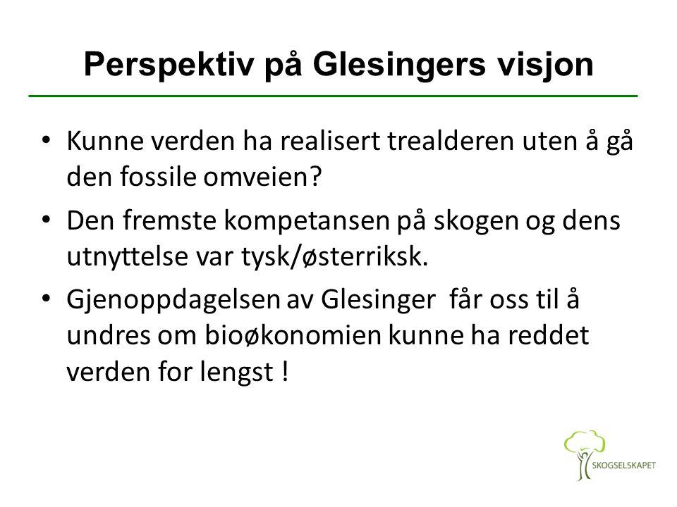 Perspektiv på Glesingers visjon Kunne verden ha realisert trealderen uten å gå den fossile omveien? Den fremste kompetansen på skogen og dens utnyttel