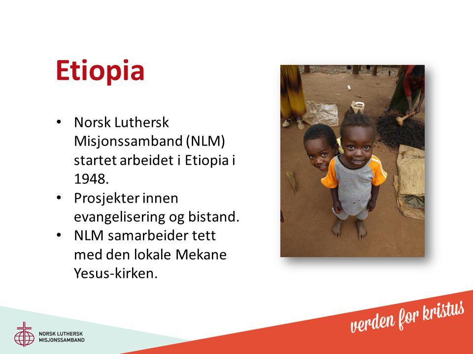 Etiopia Norsk Luthersk Misjonssamband (NLM) startet arbeidet i Etiopia i 1948. Prosjekter innen evangelisering og bistand. NLM samarbeider tett med de