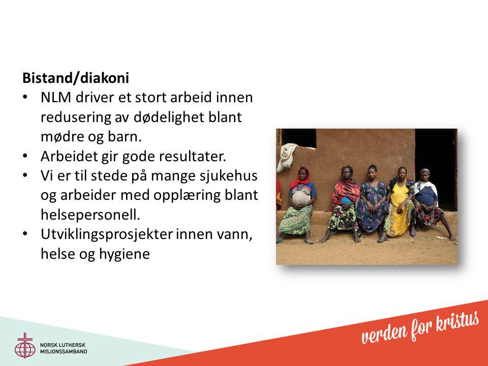 Bistand/diakoni NLM driver et stort arbeid innen redusering av dødelighet blant mødre og barn. Arbeidet gir gode resultater. Vi er til stede på mange