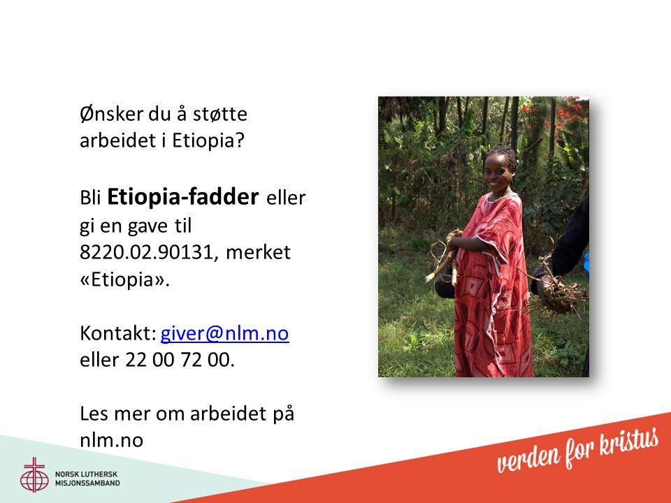 Ønsker du å støtte arbeidet i Etiopia? Bli Etiopia-fadder eller gi en gave til 8220.02.90131, merket «Etiopia». Kontakt: giver@nlm.no eller 22 00 72 0
