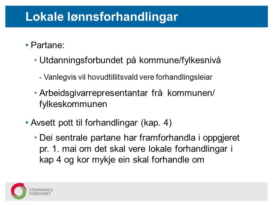 Lokale lønnsforhandlingar Partane: Utdanningsforbundet på kommune/fylkesnivå - Vanlegvis vil hovudtillitsvald vere forhandlingsleiar Arbeidsgivarrepresentantar frå kommunen/ fylkeskommunen Avsett pott til forhandlingar (kap.