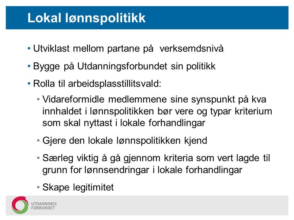Lokal lønnspolitikk Utviklast mellom partane på verksemdsnivå Bygge på Utdanningsforbundet sin politikk Rolla til arbeidsplasstillitsvald: Vidareformi
