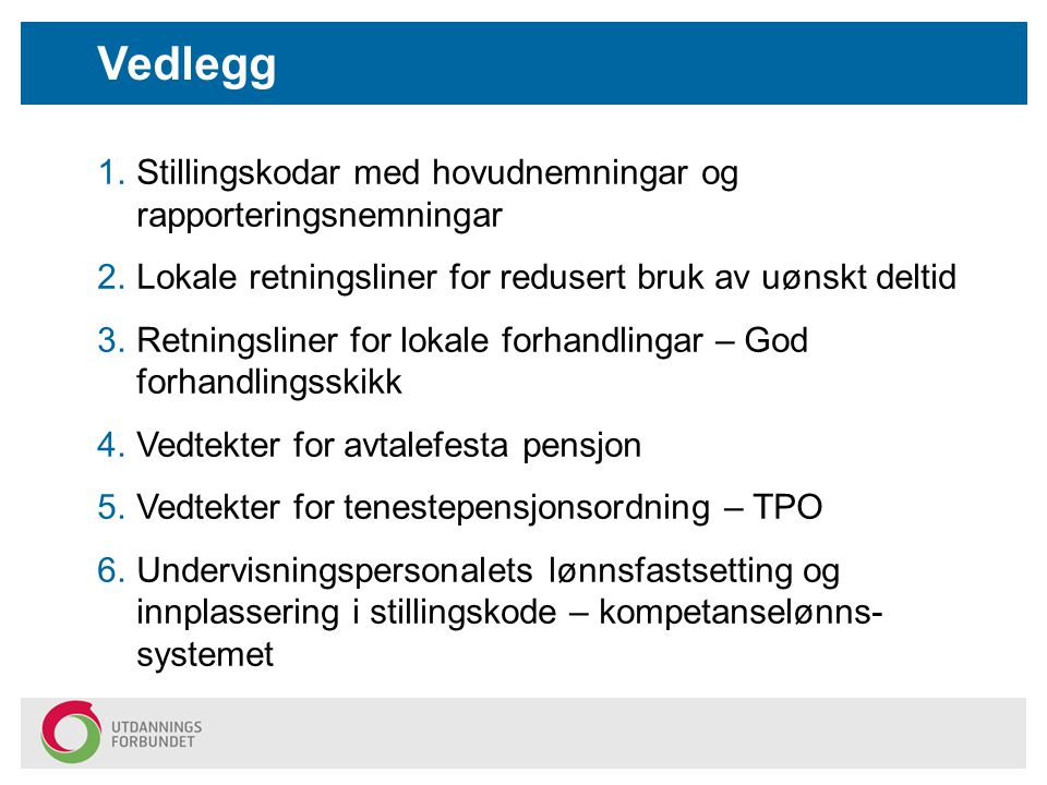 1.Stillingskodar med hovudnemningar og rapporteringsnemningar 2.Lokale retningsliner for redusert bruk av uønskt deltid 3.Retningsliner for lokale for