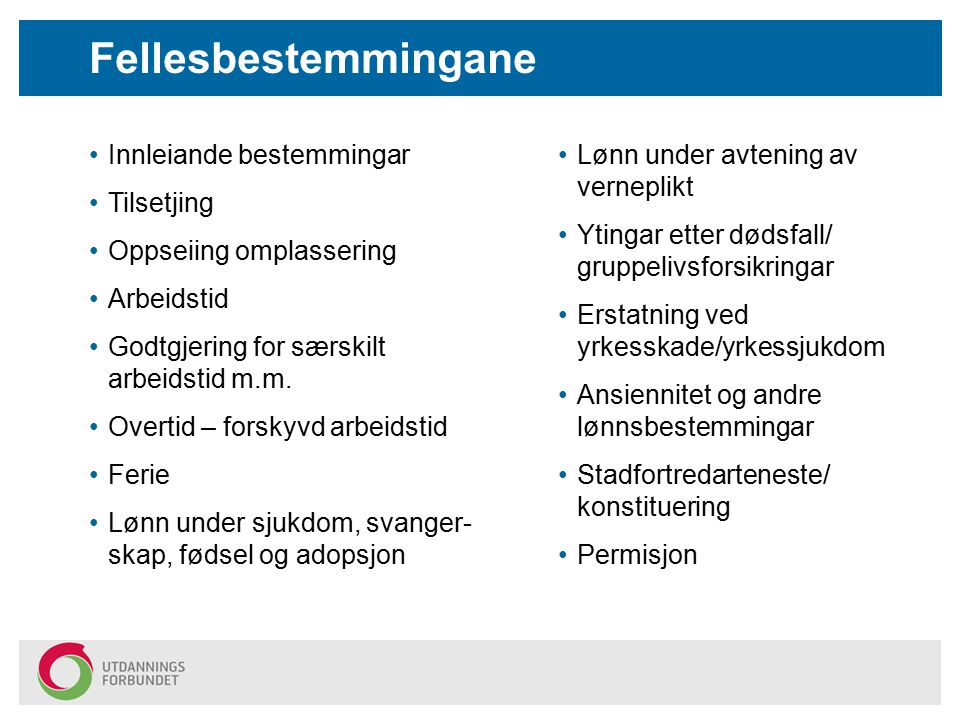 Fellesbestemmingane Innleiande bestemmingar Tilsetjing Oppseiing omplassering Arbeidstid Godtgjering for særskilt arbeidstid m.m.