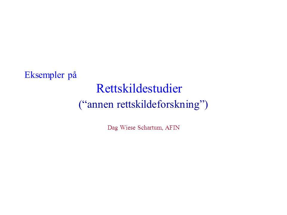 Eksempler på Rettskildestudier ( annen rettskildeforskning ) Dag Wiese Schartum, AFIN