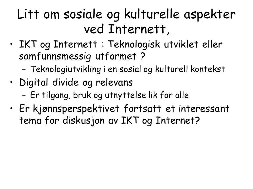 Litt om sosiale og kulturelle aspekter ved Internett, IKT og Internett : Teknologisk utviklet eller samfunnsmessig utformet .