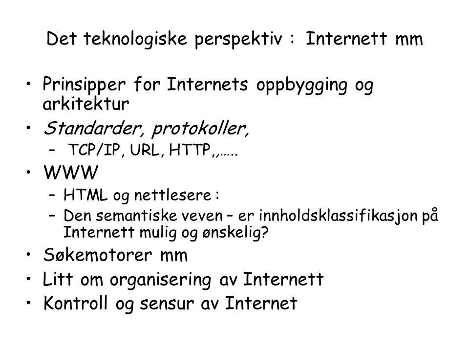 Det teknologiske perspektiv : Internett mm Prinsipper for Internets oppbygging og arkitektur Standarder, protokoller, – TCP/IP, URL, HTTP,,….. WWW –HT