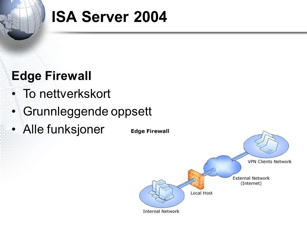ISA Server 2004 Edge Firewall To nettverkskort Grunnleggende oppsett Alle funksjoner
