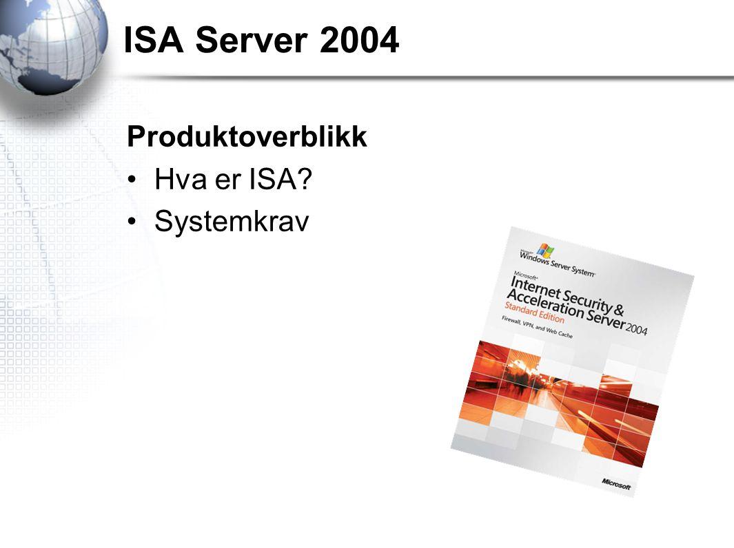 ISA Server 2004 Produktoverblikk Hva er ISA Systemkrav